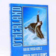 Libros de segunda mano: OTHERLAND. RÍO DE FUEGO AZUL 2 (TAD WILLIAMS) TIMUN MAS, 1999. CIENCIA FICCIÓN. Lote 206464776