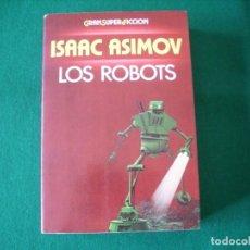 Libros de segunda mano: LOS ROBOTS - ISAAC ASIMOV - MARTINEZ ROCA -1984 - GRAN SUPER FICCIÓN. Lote 177984183
