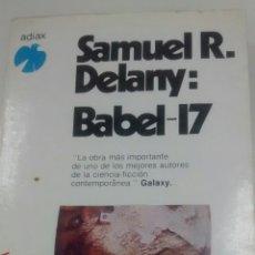 Libros de segunda mano: BABEL-17 DE SAMUEL R. DELANY (ADIAX). Lote 178573245