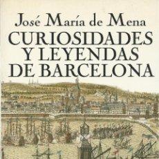 Libros de segunda mano: CURIOSIDADES Y LEYENDAS DE BARCELONA, JOSÉ MARÍA DE MENA. Lote 178832327