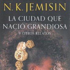 Libros de segunda mano: LA CIUDAD QUE NACIO GRANDIOSA Y OTROS RELATOS , N.K. JEMISIN. Lote 178966163
