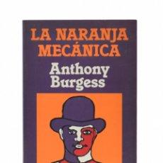 Libros de segunda mano: LA NARANJA MECÁNICA - BURGESS, ANTHONY. Lote 179127177