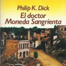 Libros de segunda mano: EL DOCTOR MONEDA SANGRIENTA, PHIPLIP K. DICK. Lote 179189373