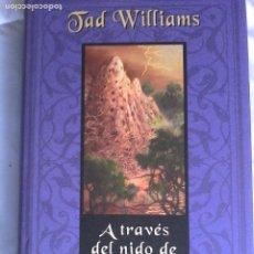 Libros de segunda mano: TAD WILLIAMS: A TRAVÉS DEL NIDO DE GHANTS. LIBRO 3 DE AÑORANZAS Y PESARES.. Lote 181154791