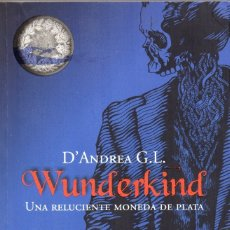 Libros de segunda mano: WUNDERKIND. UNA RELUCIENTE MONEDA DE PLATA. D´ANDREA G.L.. Lote 182018542