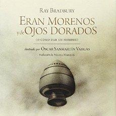 Libros de segunda mano: ERAN MORENOS Y DE OJOS DORADOS. (O CÓMO DAR UN NOMBRE). RAY BRADBURY. TROPO EDITORES, 2015,. Lote 182558693