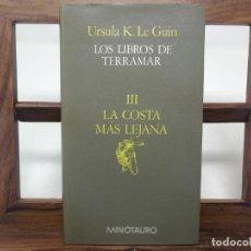 Libros de segunda mano: LOS LIBROS DE TERRAMAR III, LA COSTA MAS LEJANA, URSULA K. LE GUIN, MINOTAURO PRIMERA EDICIÓN 1987. Lote 183578097