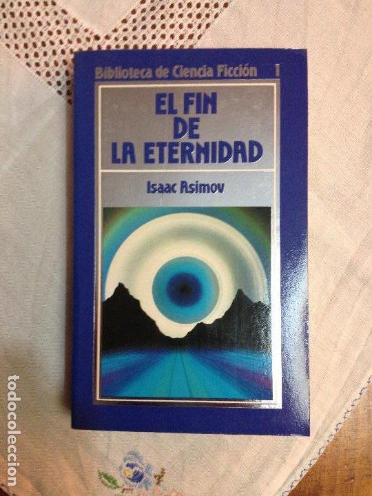 EL FIN DE LA ETERNIDAD - ISAAC ASIMOV - BIBLIOTECA DE CIENCIA FICCIÓN N.1 ORBIS 1985 (Libros de Segunda Mano (posteriores a 1936) - Literatura - Narrativa - Ciencia Ficción y Fantasía)