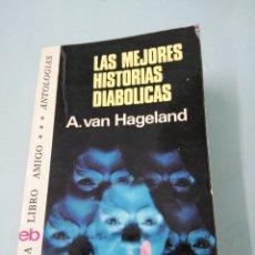 Libros de segunda mano: LAS MEJORES HISTORIAS DIABÓLICAS. A. VAN HAGELAND. PRIMERA EDICIÓN. 1975. LIBRO AMIGO. BRUGUERA.. Lote 186050623