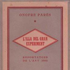 Livros em segunda mão: PARES, ONOFRE - L'ILLA DEL GRAN EXPERIMENT (REPORTAGES DE L'ANY 2000)- BARCELONA 1927 - 1ª EDICIÓ. Lote 187172597