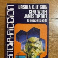 Libros de segunda mano: ÚRSULA K. LE GUIN GENE WOLFE JAMES TIPTREE LA NUEVA ATLÁNTIDA. Lote 187221012