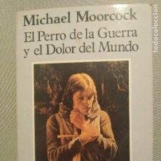 Libros de segunda mano: EL PERRO DE LA GUERRA Y EL DOLOR DEL MUNDO MICHAEL MOORCOCK. Lote 193445171