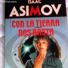 Libros de segunda mano: ISAAC ASIMOV. CON LA TIERRA NOS BASTA.. Lote 194233211