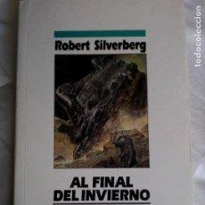 Libros de segunda mano: ROBERT SILVERBERG. AL FINAL DEL INVIERNO.. Lote 194233665