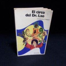 Libros de segunda mano: CHARLES G. FINNEY - EL CIRCO DEL DR. LAO - EDITORIAL BRUGUERA 1ª EDICION 1977. Lote 194885433