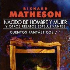 Libros de segunda mano: NACIDO DE HOMBRE Y MUJER, Y OTROS RELATOS ESPELUZNANTES. CUENTOS FANTÁSTICOS - 1. - MATHESON, RICHAR. Lote 194994452