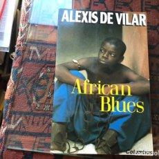 Libros de segunda mano: ÁFRICA BLUES. ALEXIS DE VILAR. Lote 195060170