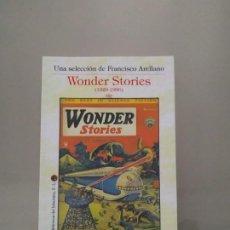 Libros de segunda mano: WONDER STORIES (1929-1936). UNA SELECCIÓN DE FRANCISCO ARELLANO. LA BIBLIOTECA DEL LABERINTO. Lote 195117278