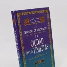 Libros de segunda mano: GRANDES AUTORES DE LITERATURA FANTÁSTICA. SERIE CRÓNICAS DE BELGARATH. LA CIUDAD DE LAS TINIEBLAS II. Lote 195353027