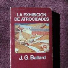 Libros de segunda mano: LA EXHIBICIÓN DE ATROCIDADES, J. G. BALLARD - ED. MINOTAURO 1981. Lote 196736466