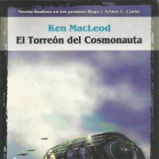 Libros de segunda mano: KEN MACLEOD-EL TORREÓN DEL COSMONAUTA.SOLARIS FICCIÓN,27.LA FACTORÍA DE IDEAS.2002.. Lote 197163508