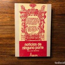 Libros de segunda mano: NOTICIAS DE NINGUNA PARTE. WILLIAM MORRIS. EDITORIAL HACER. DISTOPIA . SOCIALISMO UTÓPICO.. Lote 204437642