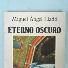 Libros de segunda mano: ETERNO OSCURO. MIGUEL ÁNGEL LLADÓ. Lote 205195475