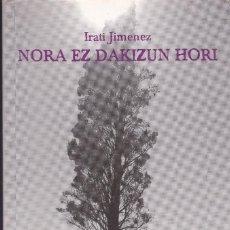 Libros de segunda mano: NORA EZ DAKIZUN HORI EN EUSKERA DE IRATI JIMENEZ URIARTE. Lote 205348222
