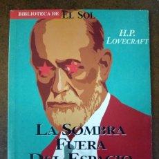 Libros de segunda mano: LA SOMBRA FUERA DEL ESPACIO (H. P. LOVECRAFT) BIBLIOTECA DE EL SOL - MUY BUEN ESTADO - SUB01J. Lote 205754407