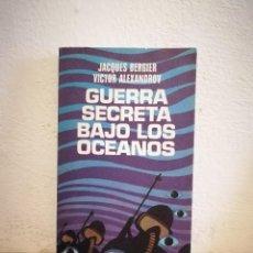 Libros de segunda mano: LIBRO - GUERRA SECRETA BAJO LOS OCÉANOS - CIENCIA FICCION - J BERGER V. ALEXANDROV - AÑO 1972. Lote 207354031