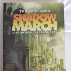 Libros de segunda mano: TAD WILLIAMS. SHADOW MARCH: LA FRONTERA DE LAS SOMBRAS.. Lote 207374392