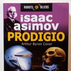 Libros de segunda mano: ISAAC ASIMOV.PRODIGIO.ROBOTS&ALIEN.ARTUR BYRON COVER.. Lote 208960823