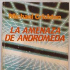 Libros de segunda mano: LA AMENAZA DE ANDRÓMEDA – MICHAEL CRICHTON. Lote 210185401