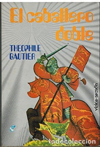 EL CABALLERO DOBLE - TEOPHILE GAUTIER - VISION ARCADIA - 1986 - RUSTICA - 240 PP (Libros de Segunda Mano (posteriores a 1936) - Literatura - Narrativa - Ciencia Ficción y Fantasía)
