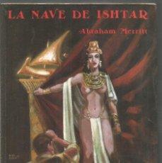 Libros de segunda mano: ABRAHAM MERRITT. LA NAVE DE ISHTAR. VALDEMAR. Lote 214826922