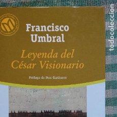 Libros de segunda mano: FRANCISCO UMBRAL – LA LEYENDDA DEL CESAR VISIONARIO. Lote 215559770