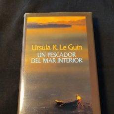 Libros de segunda mano: UN PESCADOR DEL MAR INTERIOR. URSULA K. LE GUIN. Lote 217708652