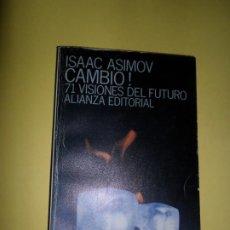 Libros de segunda mano: CAMBIO!, 71 VISIONES DEL FUTURO, ISAAC ASIMOV, ED. ALIANZA. Lote 218606583