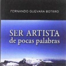 Libros de segunda mano: SER ARTISTA DE POCAS PALABRAS. GUEVARA BOTERO, FERNANDO. LITFAN-085. Lote 218832471