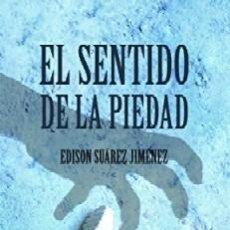 Libros de segunda mano: EL SENTIDO DE LA PIEDAD. SUAREZ JIMENEZ, EDISON. LITFAN-087. Lote 218832602