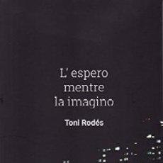 Libros de segunda mano: L,ESPERO MENTRE LA IMAGINO. RODÉS, TONI. LITFAN-090. Lote 218832772