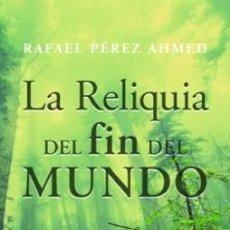 Libros de segunda mano: LA RELIQUIA DEL FIN DEL MUNDO. PEREZ AHMED, RAFAEL. LITFAN-091. Lote 218832850