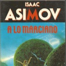 Libros de segunda mano: ISAAC ASIMOV. A LO MARCIANO. MARTINEZ ROCA BIBLIOTECA ASIMOV. Lote 218835741