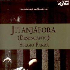 Libros de segunda mano: JITANJÁFORA DESENCANTO - SERGIO PARRA - AJEC - 2011 - RUSTICA SOLAPAS - 336 PAGS. Lote 222141041
