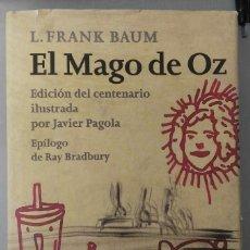 Libros de segunda mano: EL MAGO DE OZ. L. FRANK BAUM. EDICIÓN CENTENARIO. ILUSTRADO POR JAVIER PAGOLA. EPÍLOGO, RAY BRADBURY. Lote 222437667