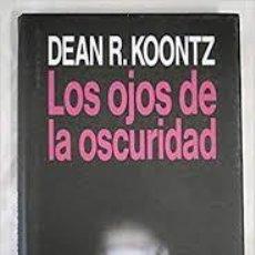 Libros de segunda mano: LOS OJOS DE LA OSCURIDAD DEAN R KOONTZ. Lote 222856575