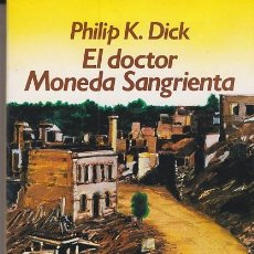Libros de segunda mano: PHILIP K. DICK - EL DOCTOR MONEDA SANGRIENTA - NEBULAE. Lote 224702423