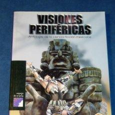 Libros de segunda mano: VISIONES PERIFÉRICAS (ANTOLOGÍA DE LA CIENCIA FICCIÓN MEXICANA). VARIOS AUTORES. ED. LUMEN. Lote 225861300