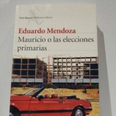 Libros de segunda mano: MAURICIO O LAS ELECCIONES PRIMARIAS, DE EDUARDO MENDOZA. Lote 229926815