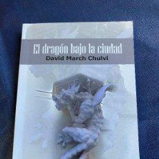 Libros de segunda mano: EL DRAGON BAJO LA CIUDAD. DAVID MARCH CHULVI. Lote 235848380